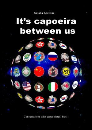 It's capoeira betweenus. Conversations with capoeiristas. Part 1 photo №1