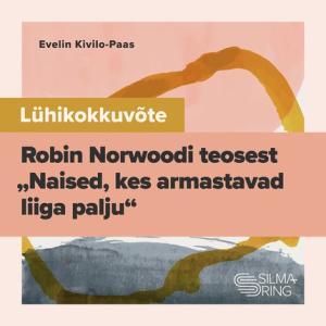 """Lühikokkuvõte Robin Norwoodi teosest """"Naised, kes armastavad liiga palju"""" photo №1"""