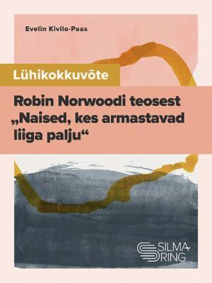 """Lühikokkuvõte Robin Norwoodi teosest """"Naised, kes armastavad liiga palju"""" Foto №1"""