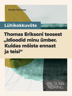 """Lühikokkuvõte Thomas Eriksoni teosest """"Idioodid minu ümber: kuidas mõista ennast ja teisi"""" Foto №1"""