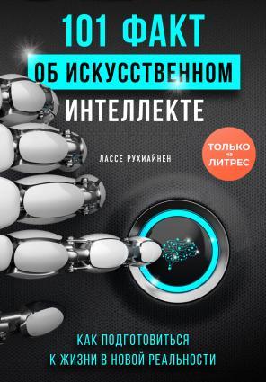 101 факт об искусственном интеллекте. Как подготовиться к жизни в новой реальности photo №1