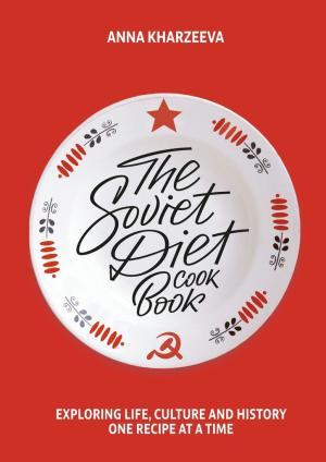 TheSovietDietCookbook: exploringlife, culture andhistory–one recipe at atime Foto №1