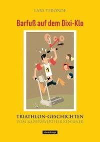 Barfuß auf dem Dixi-Klo. Triathlongeschichten vom Kaiserswerther Kenianer. Foto №1
