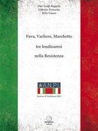 Fava, Varliero, Marchetto tre lendinaresi nella Resistenza photo №1