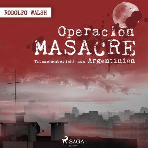Operación Masacre - Tatsachenbericht aus Argentinien (Ungekürzt)