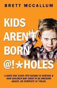 KIDS AREN'T BORN @!*HOLES photo №1