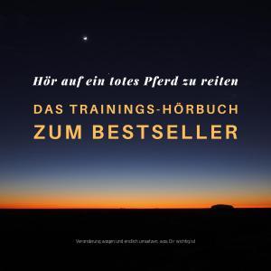 Hör auf ein totes Pferd zu reiten: Das Trainings-Hörbuch zum Bestseller