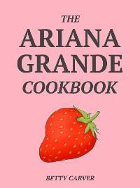 The Ariana Grande Cookbook photo №1