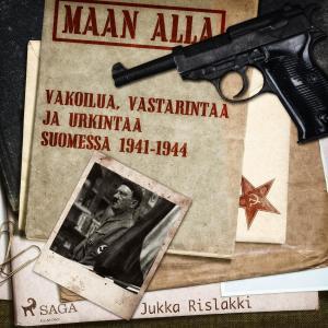Maan alla: Vakoilua, vastarintaa ja urkintaa Suomessa 1941-1944 photo №1