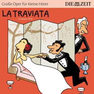 """La Traviata - Die ZEIT-Edition """"Große Oper für kleine Hörer"""" (Ungekürzt)"""