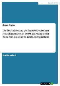 Die Technisierung der bundesdeutschen Fleischindustrie ab 1950. Ein Wandel der Rolle von Nutztieren und Lebensmitteln Foto №1
