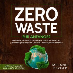 Zero Waste für Anfänger: Wie Sie Müll im Alltag vermeiden, plastikfrei leben und gleichzeitig Geld sparen und Ihre Lebensqualität erhöhen - inkl. motivierender Zero-Waste-Challenge Foto №1