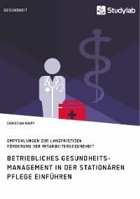 Betriebliches Gesundheitsmanagement in der stationären Pflege einführen. Empfehlungen zur langfristigen Förderung der Mitarbeitergesundheit Foto №1
