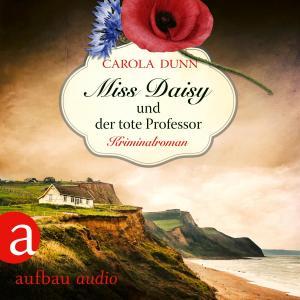Miss Daisy und der tote Professor - Miss Daisy ermittelt, (Ungekürzt)