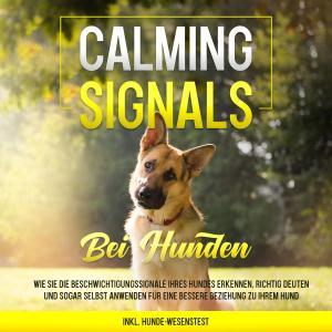 Calming Signals bei Hunden: Wie Sie die Beschwichtigungssignale Ihres Hundes erkennen, richtig deuten und sogar selbst anwenden für eine bessere Beziehung zu Ihrem Hund  inkl. Hunde-Wesenstest Foto №1
