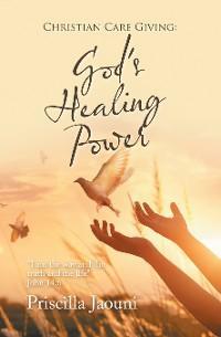 Christian Care Giving: God's Healing Power photo №1