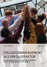 Feelgoodmanagement als Erfolgsfaktor. Wie Unternehmen die Mitarbeiterzufriedenheit durch Unternehmenskultur fördern Foto №1