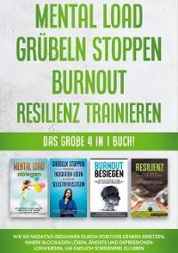 Mental Load   Grübeln stoppen   Burnout   Resilienz trainieren: Das große 4 in 1 Buch! Wie Sie negative Gedanken durch positives Denken ersetzen, innere Blockaden lösen, Ängste und Depressionen loswerden, um endlich sorgenfrei zu leben Foto №1