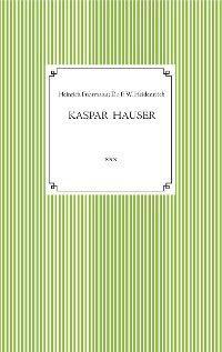 Kaspar Hauser. Beobachtet und dargestellt in der letzten Zeit seines Lebens von seinem Religionslehrer und Beichtvater