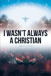 I Wasn't Always A Christian photo №1