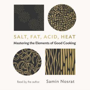 Salt, Fat, Acid, Heat - Mastering the Elements of Good Cooking (Unabridged) photo №1