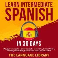 Learn Intermediate Spanish In 30 Days photo №1