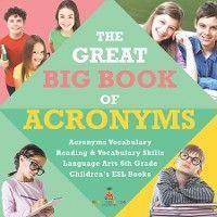 The Great Big Book of Acronyms | Acronyms Vocabulary | Reading & Vocabulary Skills | Language Arts 6th Grade | Children's ESL Books