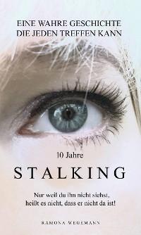 10 Jahre Stalking - Nur weil Du ihn nicht siehst, heißt es nicht, dass er nicht da ist! Foto №1