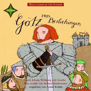 Weltliteratur für Kinder - Götz von Berlichingen von Johann Wolfgang von Goethe (Neu erzählt von Barbara Kindermann) Foto №1