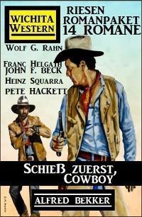 Schieß zuerst, Cowboy! Wichita Western Riesen Romanpaket 14 Romane Foto №1
