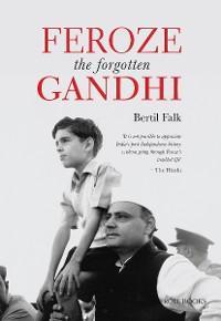 Feroze The Forgotten Gandhi photo №1