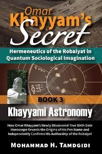 Omar Khayyam's Secret: Hermeneutics of the Robaiyat in Quantum Sociological Imagination: Book 3: Khayyami Astronomy photo №1