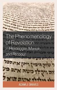 The Phenomenology of Revelation in Heidegger, Marion, and Ricoeur photo №1
