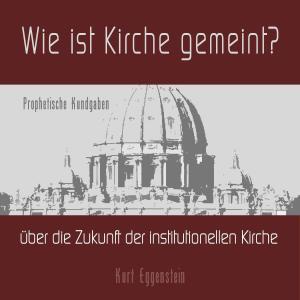 """Wie ist """"Kirche"""" gemeint? - Prophetische Kundgaben über die Zukunft der institutionellen Kirche Foto №1"""