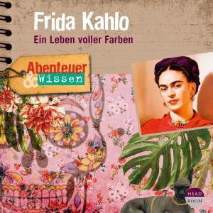 Frida Kahlo - Ein Leben voller Farben - Abenteuer & Wissen (Hörbuch mit Musik) Foto №1