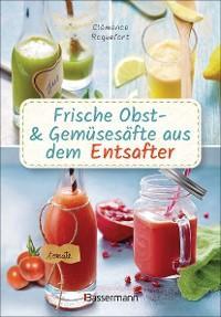 Frische Obst- und Gemüsesäfte aus dem Entsafter. 111 Rezepte für Gesundheit, Energie und gute Laune. Plus Zusatzrezepte für die Verwendung der Pressrückstände Foto №1