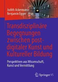 Transdisziplinäre Begegnungen zwischen postdigitaler Kunst und Kultureller Bildung Foto №1