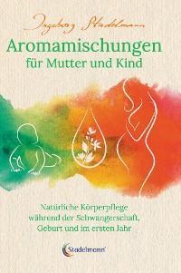 Aromamischungen für Mutter und Kind