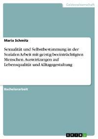 Sexualität und Selbstbestimmung in der Sozialen Arbeit mit geistig beeinträchtigten Menschen. Auswirkungen auf Lebensqualität und Alltagsgestaltung Foto №1
