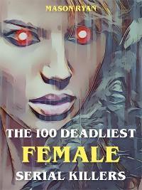 The 100 Deadliest Female Serial Killers photo №1