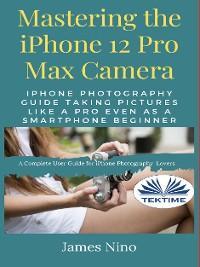 Mastering The IPhone 12 Pro Max Camera photo №1