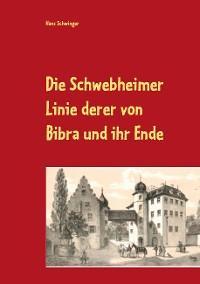 Die Schwebheimer Linie derer von Bibra und ihr Ende