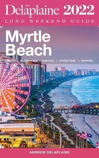 Myrtle Beach - The Delaplaine 2022 Long Weekend Guide photo №1