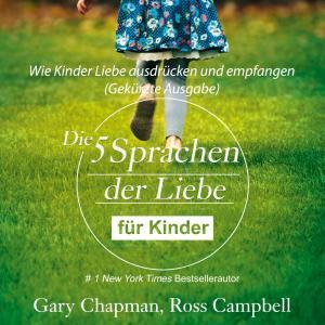 Die fünf Sprachen der Liebe für Kinder - Wie Kinder Liebe ausdrücken und empfangen (Gekürzt) Foto №1