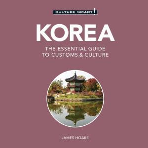 Korea - Culture Smart! - The Essential Guide To Customs & Culture (Unabridged) photo №1