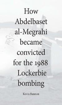 How Abdelbaset al-Megrahi became convicted for the Lockerbie Bombing photo №1