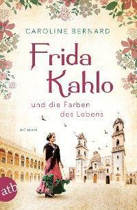 Frida Kahlo und die Farben des Lebens