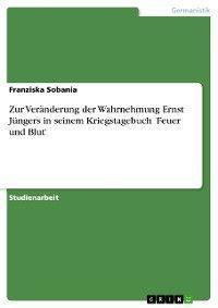 Zur Veränderung der Wahrnehmung Ernst Jüngers in seinem Kriegstagebuch 'Feuer und Blut' Foto №1