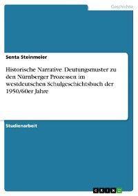 Historische Narrative. Deutungsmuster zu den Nürnberger Prozessen im westdeutschen Schulgeschichtsbuch der 1950/60er Jahre photo №1