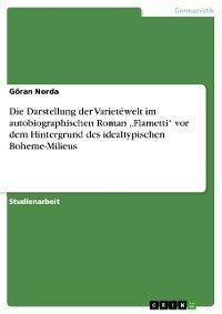 """Die Darstellung der Varietéwelt im autobiographischen  Roman """"Flametti""""  vor dem Hintergrund des idealtypischen Boheme-Milieus Foto №1"""